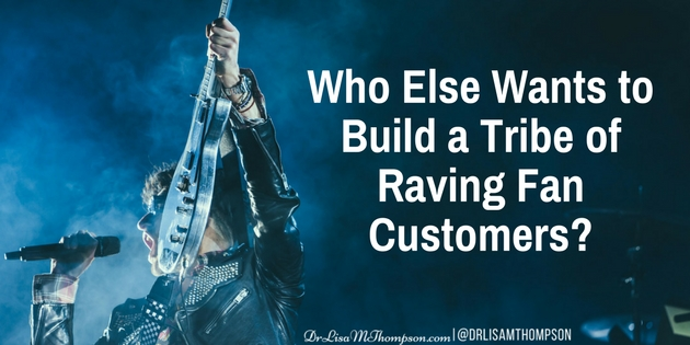 Who Else Wants to Build a Tribe of Raving Fan Customers?