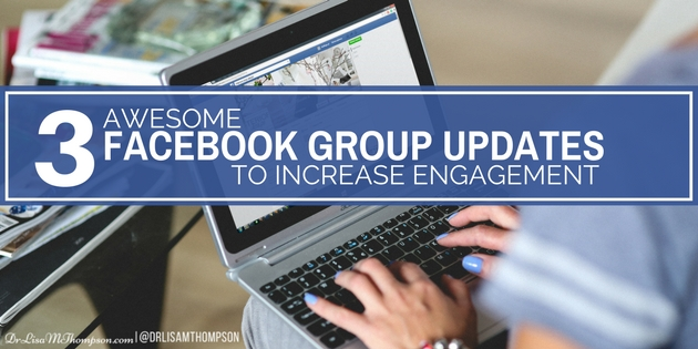 3 Awesome Facebook Group Updates to Increase Engagement