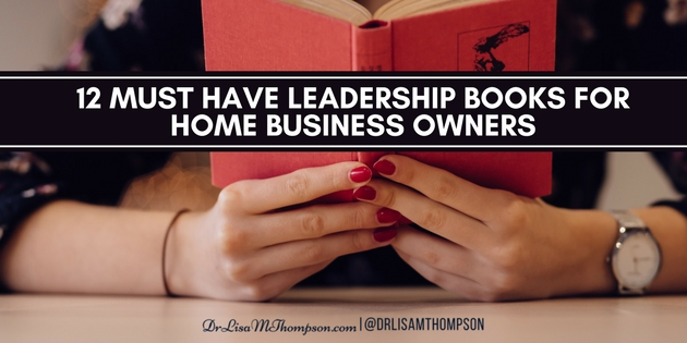 12 Must Have Leadership Books for Home Business Owners