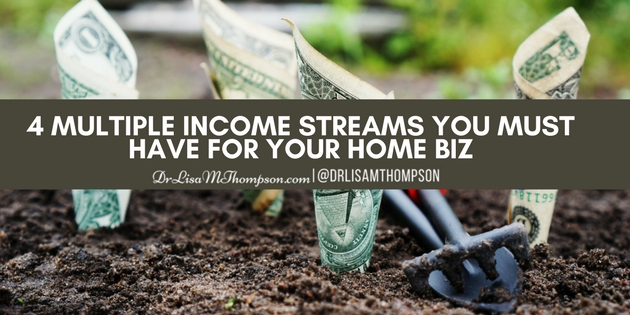 4 Multiple Income Streams You Must Have For Your Home Biz