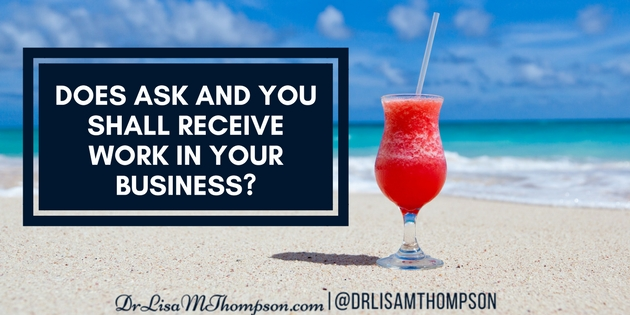 Does Ask And You Shall Receive Work in Your Business?