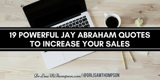 19 Powerful Jay Abraham Quotes to Increase Your Sales