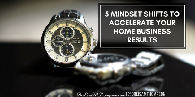 5 Mindset Shifts to Accelerate Your Home Business Results