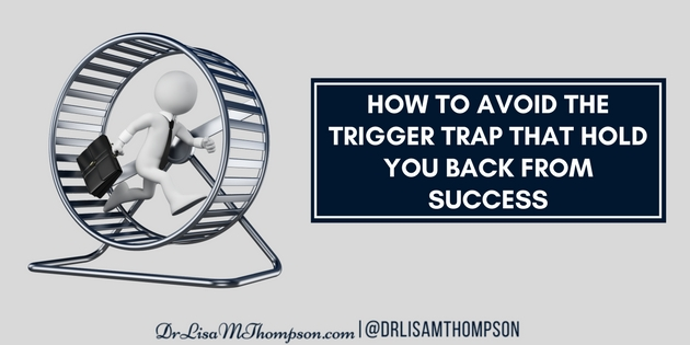 How to Avoid the Trigger Trap That Hold You Back from Success