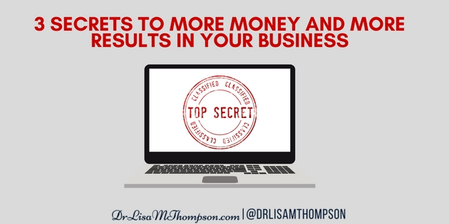 3 Secrets to More Money and More Results in Your Business