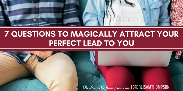 7 Questions to Magically Attract Your Perfect Lead to You