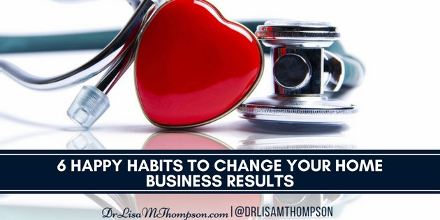 6 Happy Habits to Change Your Home Business Results