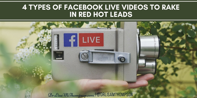 4 Types of Facebook Live Videos to Rake in Red Hot Leads