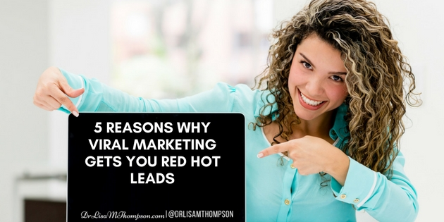 5 Reasons Why Viral Marketing Gets You Red Hot Leads