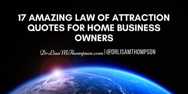 17 Amazing Law of Attraction Quotes for Home Business Owners