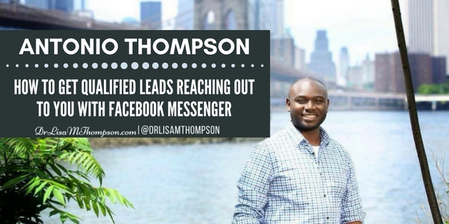 Antonio Thompson: How to Get Qualified Leads With Facebook Messenger
