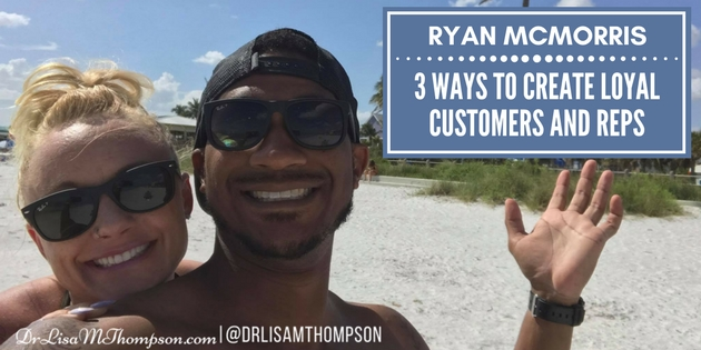 Ryan McMorris: 3 Ways to Create Loyal Customers and Reps