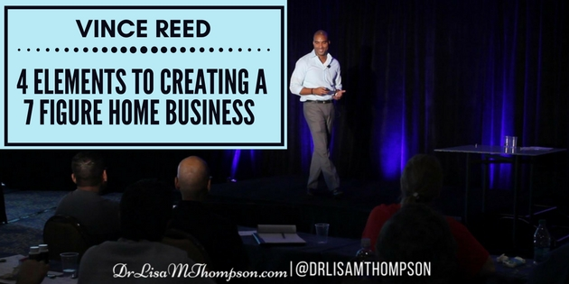 Vince Reed: 4 Elements to Creating a 7 Figure Home Business