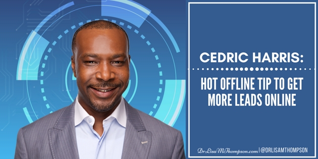 Cedric Harris: Hot Offline Tip to Get More Leads Online