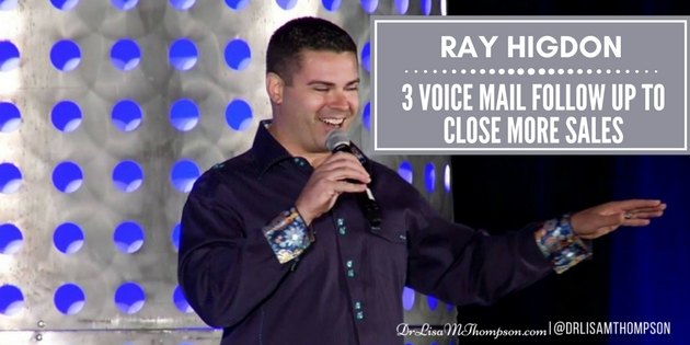 Ray Higdon: 3 Voice Mail Follow Up to Close More Sales