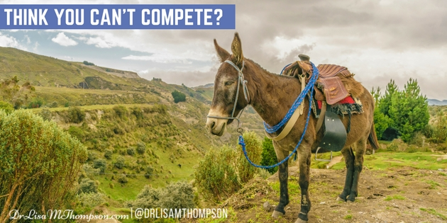 Think You Can't Compete?