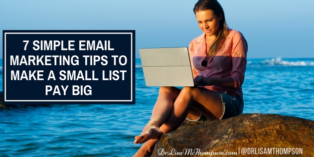 7 Simple Email Marketing Tips to Make a Small List Pay Big