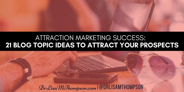 21 Blog Topic Ideas That Will Attract Your Prospects
