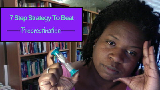 7 Step Strategy To Beat Procrastination
