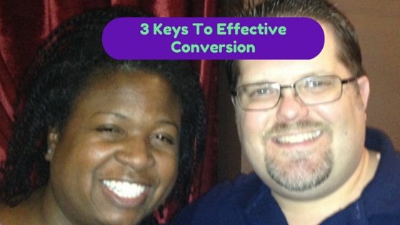 3 Keys To Effective Conversion