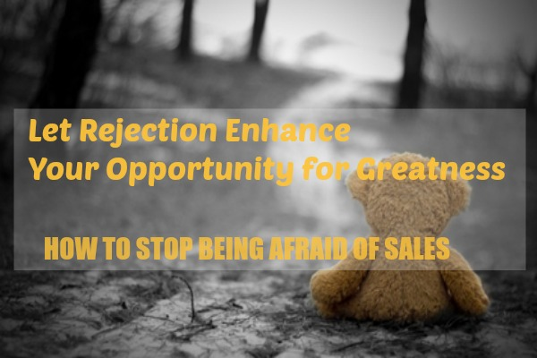 Let Rejection Enhance Your Opportunity for Greatness