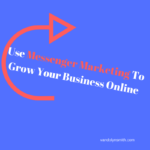 Why Use Messenger Marketing To Grow Your Business Online
