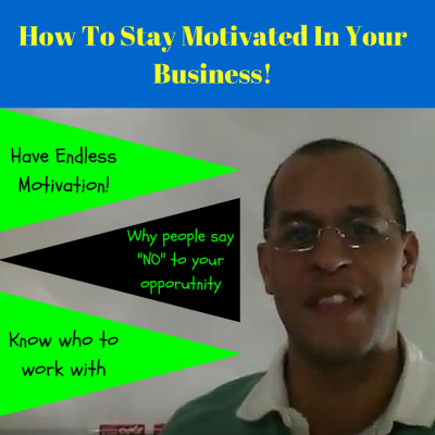 How To Stay Motivated In Your Business
