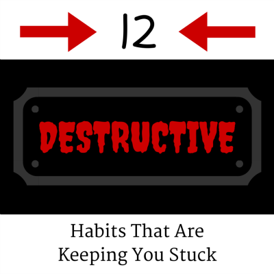 12 Destructive Habits That Are Keeping You Stuck
