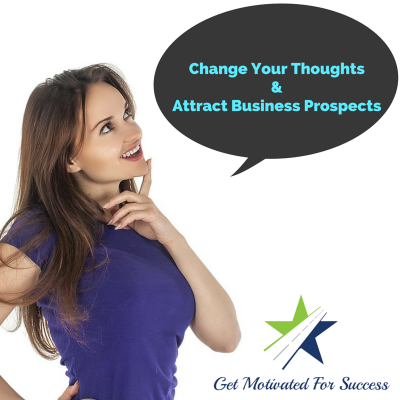 Change Your Thoughts And Attract Business Prospects