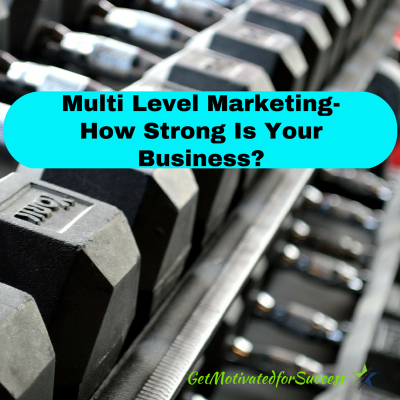Multi Level Marketing- How Strong Is Your Business?