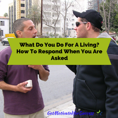 What Do You Do For A Living? How To Respond When You Are Asked