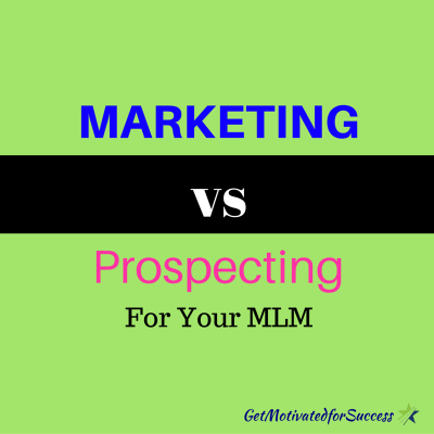 Marketing vs Prospecting For Your MLM