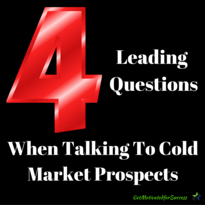 4 Leading Questions When Talking To Cold Market Prospects