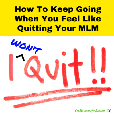 How To Keep Going When You Feel Like Quitting Your MLM