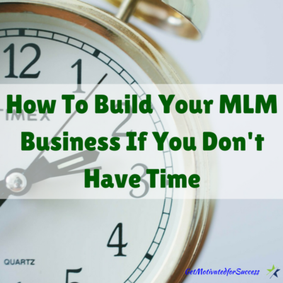 How To Build Your MLM Business If You Don't Have Time