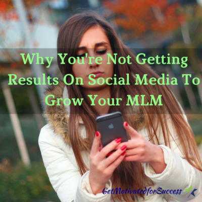Why You're Not Getting Results On Social Media To Grow Your MLM