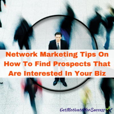 Network Marketing Tips On How To Find Prospects That Are Interested In Your Biz