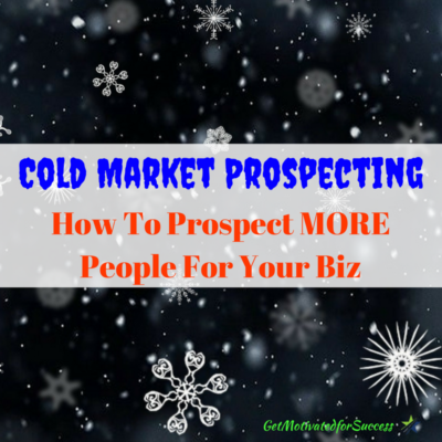 Cold Market Prospecting- How To Prospect MORE People For Your Biz