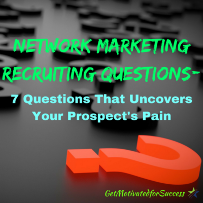 Network Marketing Recruiting Questions- 7 Questions That Uncovers Your Prospect's Pain