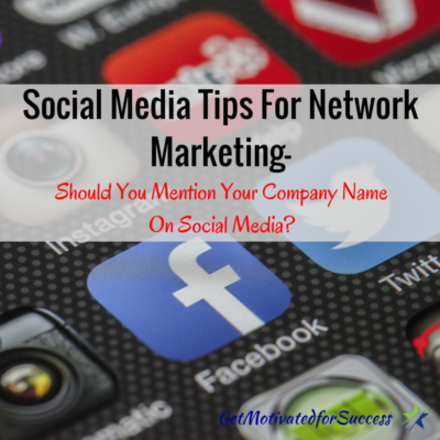 Social Media Tips For Network Marketing- Should You Mention Your Company Name On Social Media?