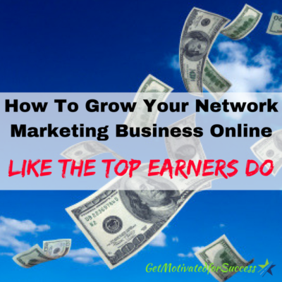 How To Grow Your Network Marketing Business Online Like The Top Earners Do