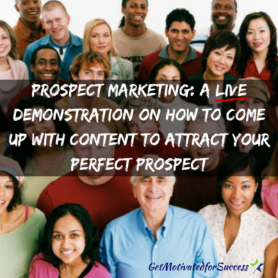 Prospect Marketing: A LIVE Demonstration On How To Come Up With Content To Attract Your Perfect Prospect