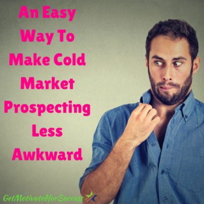 An Easy Way To Make Cold Market Prospecting Less Awkward