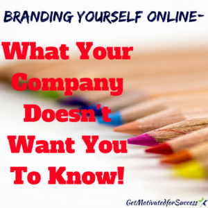 Branding Yourself Online-What Your Company Doesn't Want You To Know!