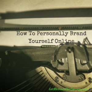 How To Personally Brand Yourself Online