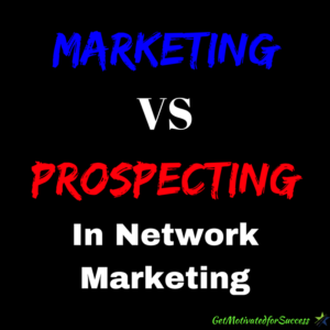 Marketing vs Prospecting In Network Marketing