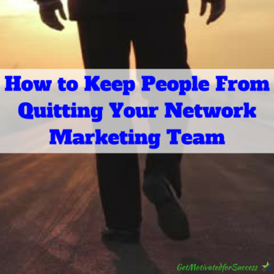 How to Keep People From Quitting Your Network Marketing Team
