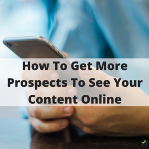 How To Get More Prospects To See Your Content Online