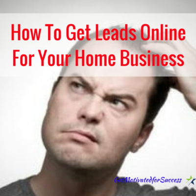 How To Get Leads Online For Your Home Business