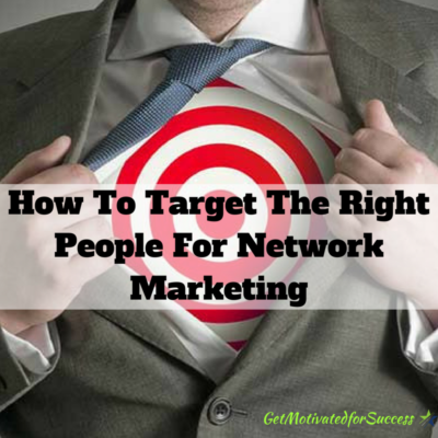 How To Target The Right People For Network Marketing